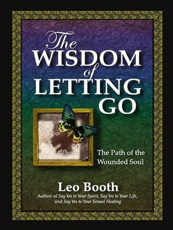 The Wisdom of Letting Go - The Path of the Wounded Soul ebook by Leo Booth