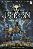 Percy Jackson and the Titan's Curse: The Graphic Novel (Book 3) ebook by Rick Riordan