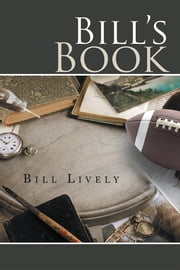 Bill's Book - A Memoir ebook by Bill Lively