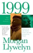 1999 - A Novel of the Celtic Tiger and the Search for Peace ebook by Morgan Llywelyn