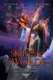 Skirts & Swords (Female-Led Epic Fantasy Box Set for Charity) ebook by L.P. Dover, R.K. Ryals, Melissa Wright