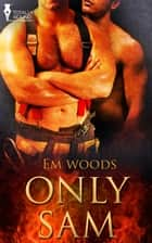Only Sam ebook by Em Woods