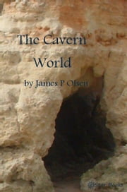 The Cavern World ebook by Olsen, James P
