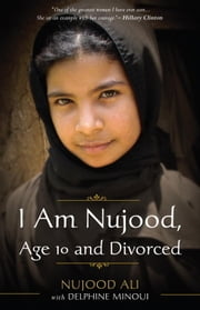 I Am Nujood, Age 10 and Divorced ebook by Nujood Ali, Delphine Minoui