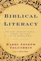 Biblical Literacy - The Most Important People, Events, and Ideas of the Hebrew Bible ebook by Joseph Telushkin
