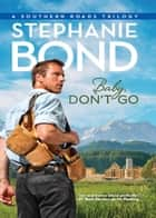 Baby, Don't Go (Southern Roads, Book 4) ebook by Stephanie Bond