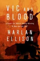 Vic and Blood - Stories ebook by Harlan Ellison
