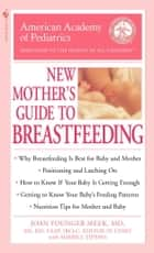 The American Academy of Pediatrics New Mother's Guide to Breastfeeding ebook by American Academy Of Pediatrics,Joan Younger Meek, M.D.,Winnie Yu