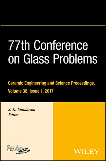 77th Conference on Glass Problems - A Collection of Papers Presented at the 77th Conference on Glass Problems, Greater Columbus Convention Center, Columbus, OH, November 7-9, 2016 ebook by