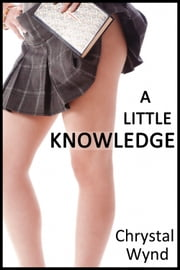 A Little Knowledge (Magic, Magic Conflict, Bimbo) - breast enlargement, bimbo, oral, magic, random orgasms, Asianization, hair growth and magic conflict ebook by Chrystal Wynd
