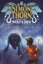 Simon Thorn and the Wolf's Den ebook by Aimée Carter