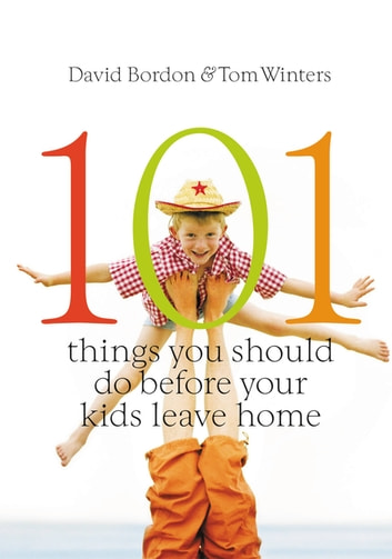 101 Things You Should Do Before Your Kids Leave Home ebook by David Bordon,Tom Winters
