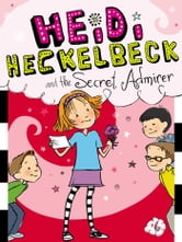 Heidi Heckelbeck and the Secret Admirer ebook by Wanda Coven