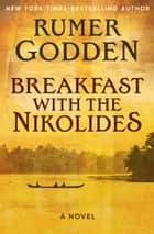 Breakfast with the Nikolides ebook by Rumer Godden