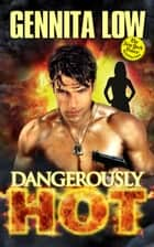 Dangerously Hot ebook by Gennita Low