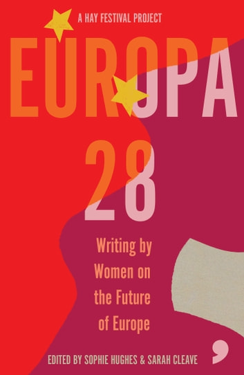 Europa28 - Writing by Women on the Future of Europe ebook by Leïla Slimani,Hilary Cottam,Lisa Dwan,Ana Pessoa,Karolina Ramqvist,Gloria Wekker,Annelies Beck,Yvonne Hofstetter,Nora Ikstena,Janne Teller,Kapka Kassabova,Caroline Muscat,Edurne Portela,Saara Turunen,Silvia Bencivelli,Maarja Kangro,Sofia Kouvelaki,Nora Nadjarian,Ioana Nicolaie,Bronka Nowicka,Tereza Nvovota,Julya Rabinowich,Apolena Rychlikova,Renata Salecl
