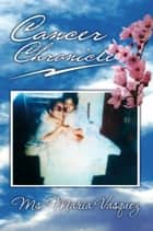 Cancer Chronicle ebook by Ms. Maria Vasquez