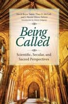 Being Called: Scientific, Secular, and Sacred Perspectives ebook by David Bryce Yaden,Theo D. McCall,J. Harold Ellens