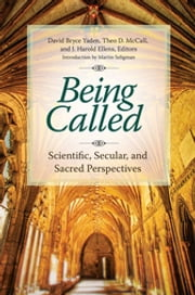 Being Called: Scientific, Secular, and Sacred Perspectives - Scientific, Secular, and Sacred Perspectives ebook by David Bryce Yaden,Theo D. McCall,J. Harold Ellens