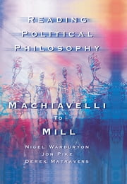 Reading Political Philosophy - Machiavelli to Mill ebook by Derek Matravers,Jonathan Pike,Nigel Warburton