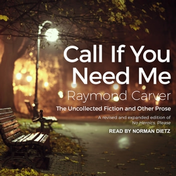 Call If You Need Me - The Uncollected Fiction and Other Prose audiobook by Raymond Carver