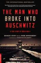 The Man Who Broke Into Auschwitz ebook by Denis Avey,Rob Broomby