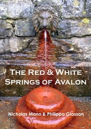 The Red & White Springs of Avalon ebook by Nicholas Mann & Philippa Glasson