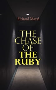 The Chase of the Ruby - Action Adventure Thriller 電子書 by Richard Marsh