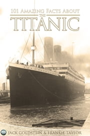 101 Amazing Facts about the Titanic ebook by Jack Goldstein