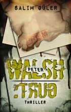 Peter Walsh :TRUG - Teil 4 - Thriller ebook by Salim Güler
