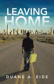 Leaving Home ebook by Duane A. Eide