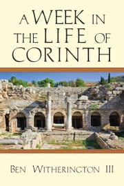 A Week in the Life of Corinth ebook by Ben Witherington III