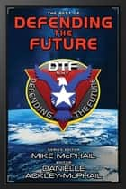 The Best of Defending the Future ebook by Jack McDevitt, Charles E. Gannon, Mike McPhail