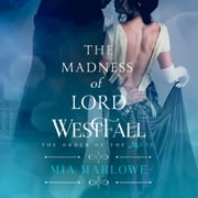The Madness of Lord Westfall audiobook by Mia Marlowe