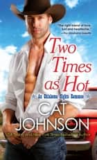 Two Times As Hot ebook by Cat Johnson