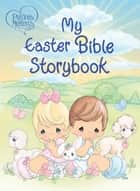Precious Moments: My Easter Bible Storybook ebook by Thomas Nelson