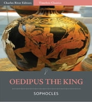 Timeless Classics: Oedipus the King (Illustrated) ebook by Sophocles
