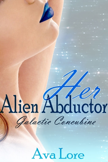 Her Alien Abductor: Galactic Concubine, Part 1 ebook by Ava Lore