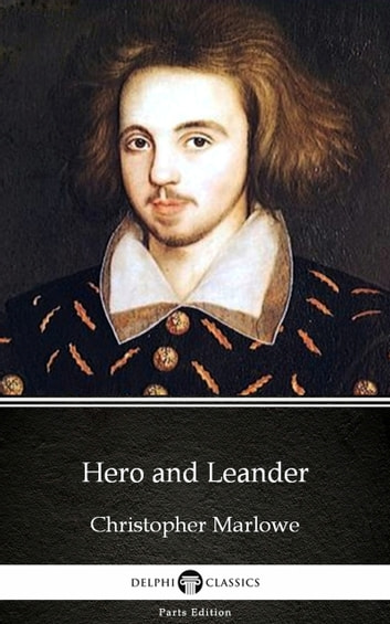 Hero and Leander by Christopher Marlowe - Delphi Classics (Illustrated) ebook by Christopher Marlowe