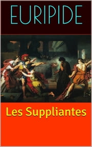 Les Suppliantes ebook by Euripide