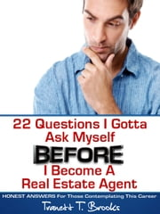 22 Questions I Gotta Ask Myself BEFORE I Become a Real Estate Agent ebook by Tranett T. Brooks
