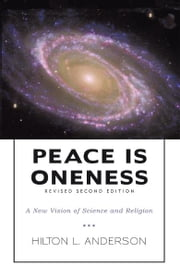 Peace Is Oneness - A New Vision of Science and Religion ebook by Hilton L. Anderson