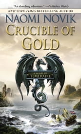 Crucible of Gold - A Novel of Temeraire ebook by Naomi Novik