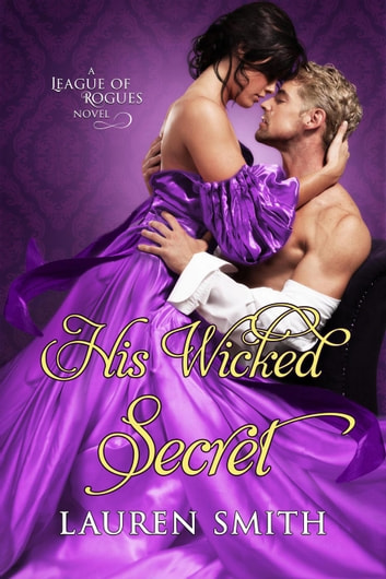 His Wicked Secret - The League of Rogues, #8 ebook by Lauren Smith