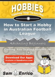How to Start a Hobby in Australian Football League ebook by Matt Burke,Sam Enrico