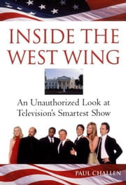 Inside the West Wing ebook by Challen, Paul