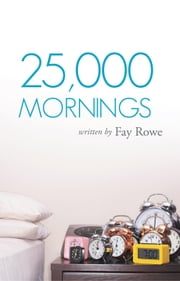 25,000 Mornings - Ancient Wisdom for a Modern Life ebook by Fay Rowe