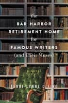 The Bar Harbor Retirement Home for Famous Writers (And Their Muses) - A Novel eBook by Terri-Lynne DeFino