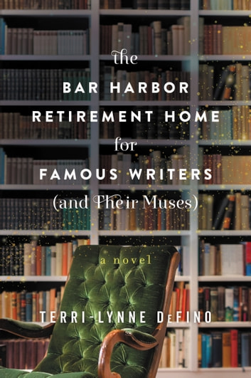 The Bar Harbor Retirement Home for Famous Writers (And Their Muses) - A Novel 電子書 by Terri-Lynne DeFino