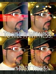 Joseph. To Kill A Witness. Part 3. ebook by Joseph Anthony Alizio Jr,Edward Joseph Ellis,Vincent Joseph Allen